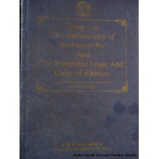 Essays on the Authenticity of Kartarpuri Bir and The Integrated Logic and Unity of Sikhism
