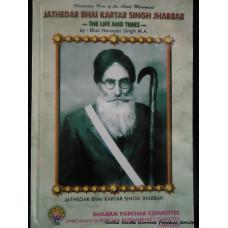 Jathedar Bhai Kartar Singh Jhabbar - The Life and Times