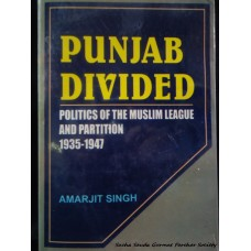 Punjab Divided - Politics of the Muslim League and Partition 1935-1947