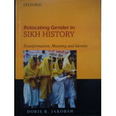 Relocating Gender in Sikh History - Transformation, Meaning and Identity