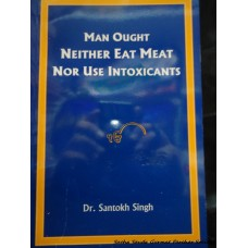 Man Ought Neithr Eat Meat Nor Use Intoxicatants