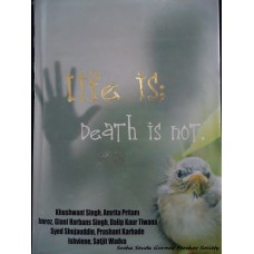 Life is; Death is not